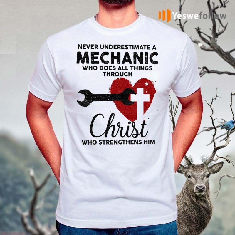 Never-Underestimate-Mechanic-Who-Does-All-Things-Through-Christ-Who-Strengthens-Him-T-Shirts