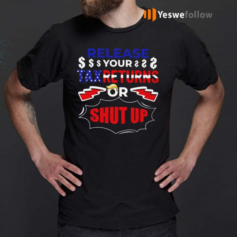 Release-Your-Tax-Returns-Or-Shut-Up-TShirts
