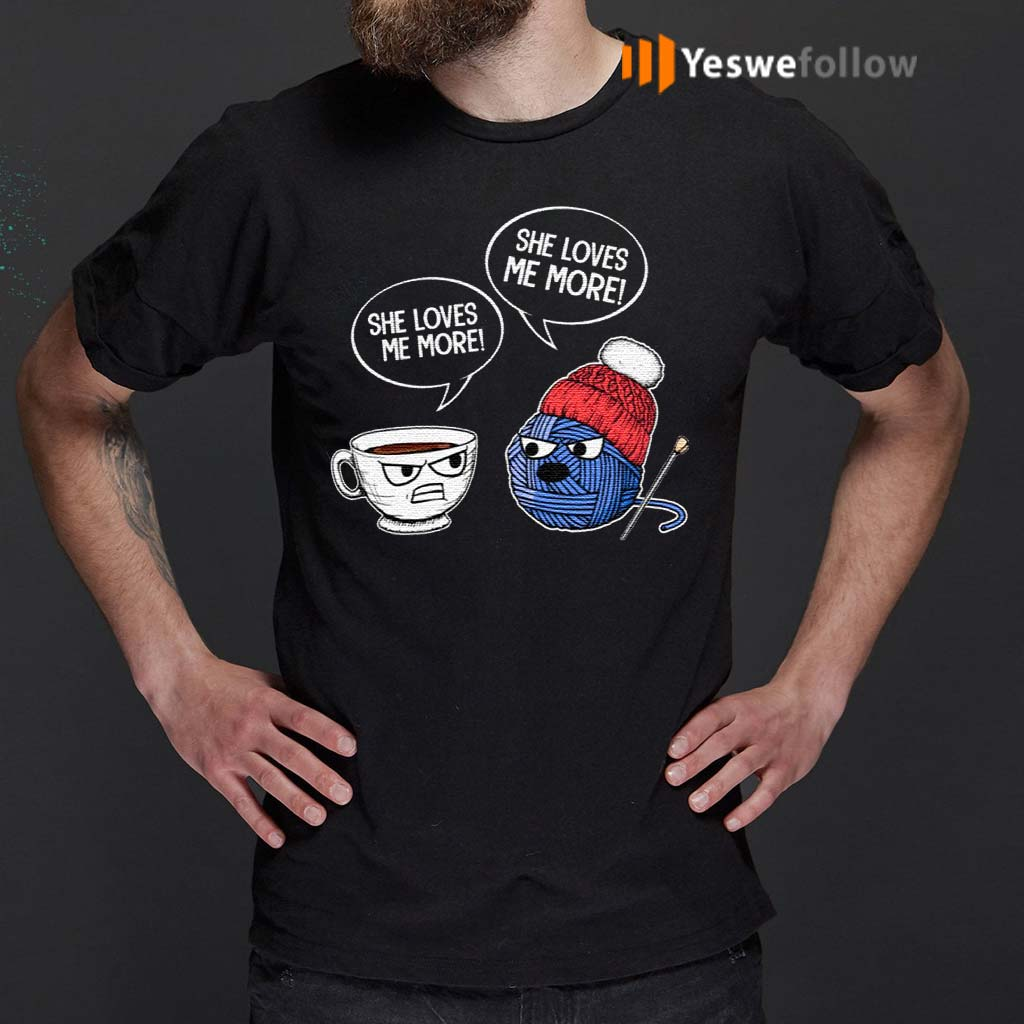 She-Loves-Me-More-Funny-Crochet-And-Coffee-T-Shirt