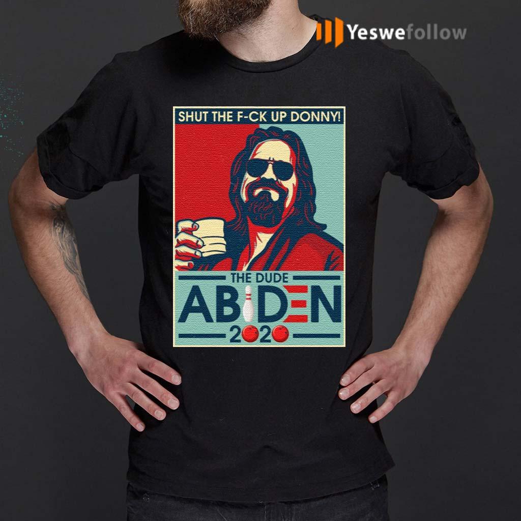 Shut-The-Fuck-Up-Donney-The-Dude-Abiden-2020-T-shirt