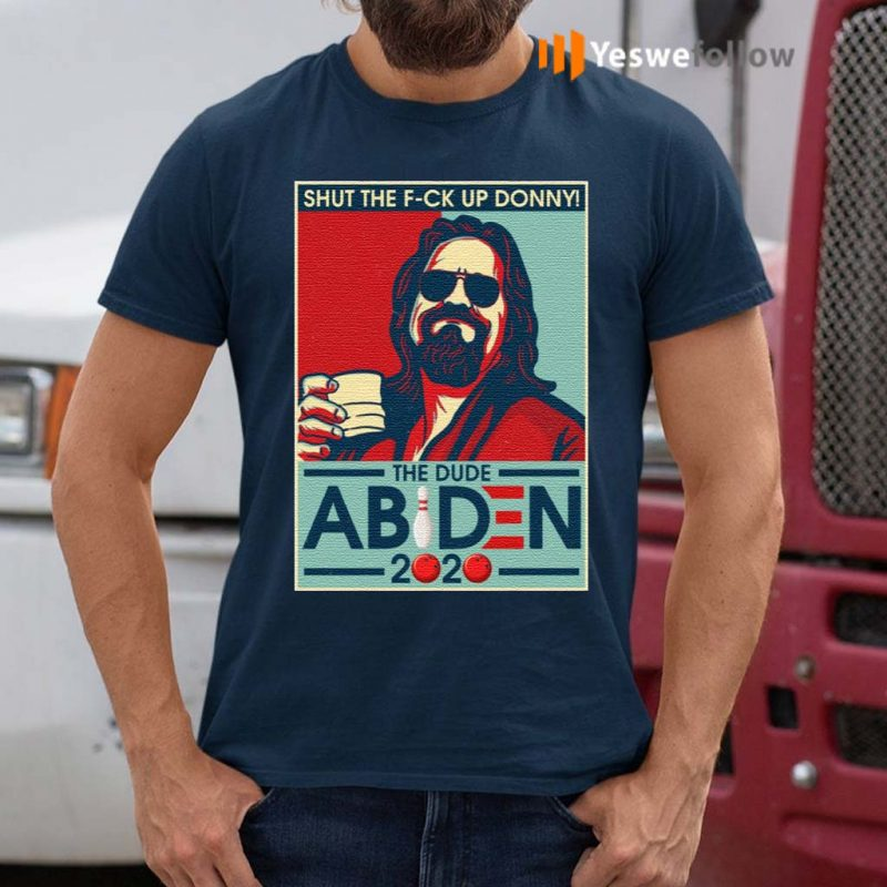 Shut-The-Fuck-Up-Donney-The-Dude-Abiden-2020-T-shirts