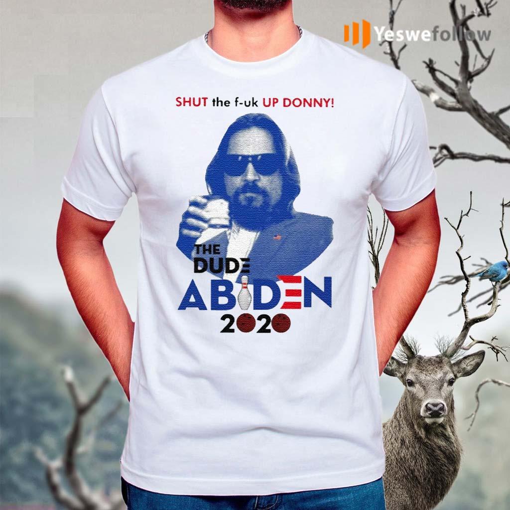 Shut-The-Fuck-Up-Donny-The-Dude-Abiden-2020-Shirt