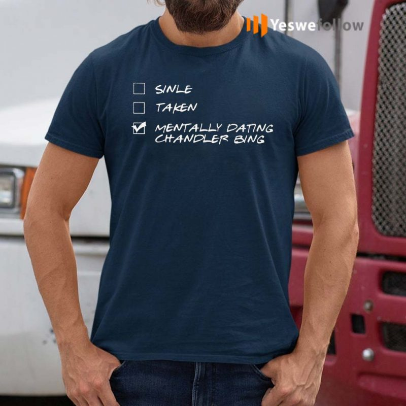 Single-Taken-Mentally-Dating-Chandler-Bing-Shirt
