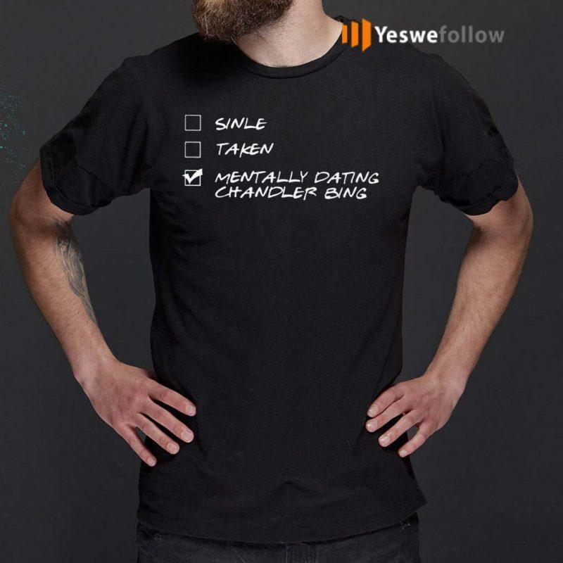 Single-Taken-Mentally-Dating-Chandler-Bing-Shirts