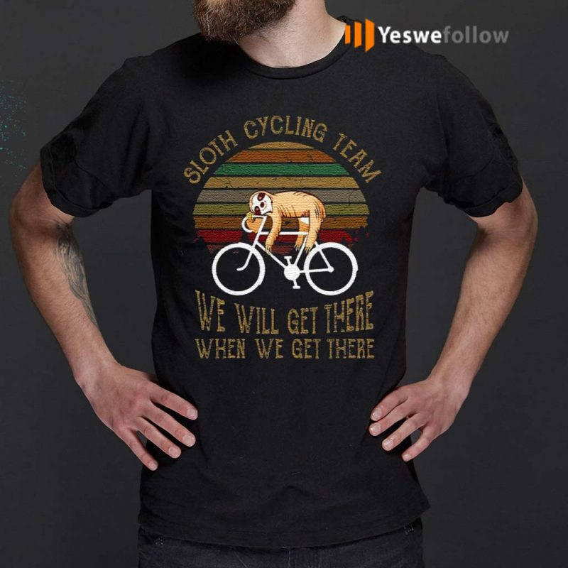 Sloth-Cycling-Team-We-Will-Get-There-When-We-Get-There-T-Shirt