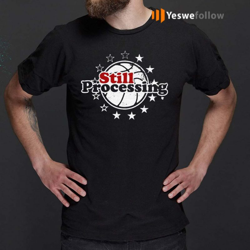 Still-Processing-Philadelphia-Basketball-Shirts