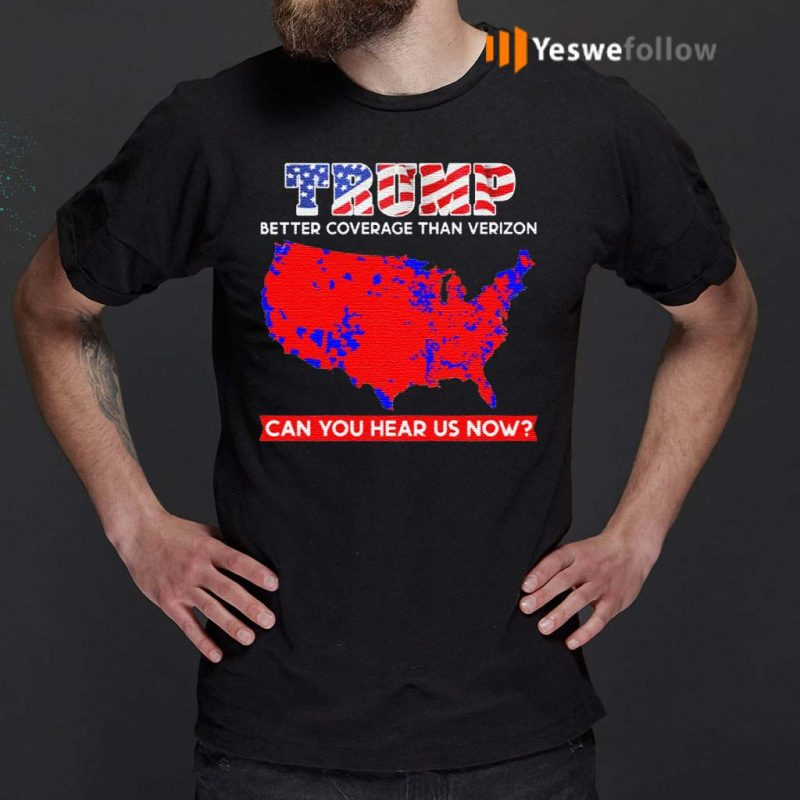 Trump-Better-Coverage-Than-Verizon-Can-You-Hear-Us-Now-Print-On-Back-Only-–-Plain-Front-T-Shirt