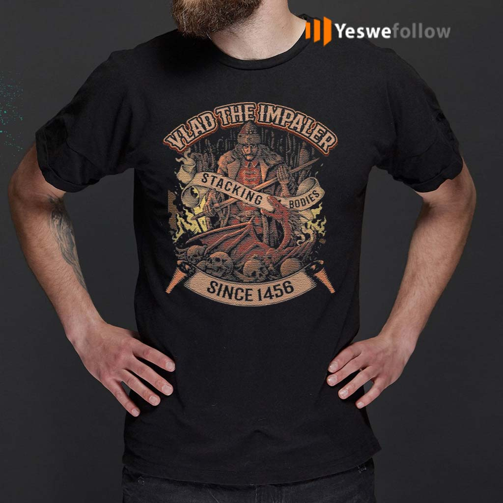 Vlad-The-Impaler-Stacking-Bodies-Since-1456-T-Shirts