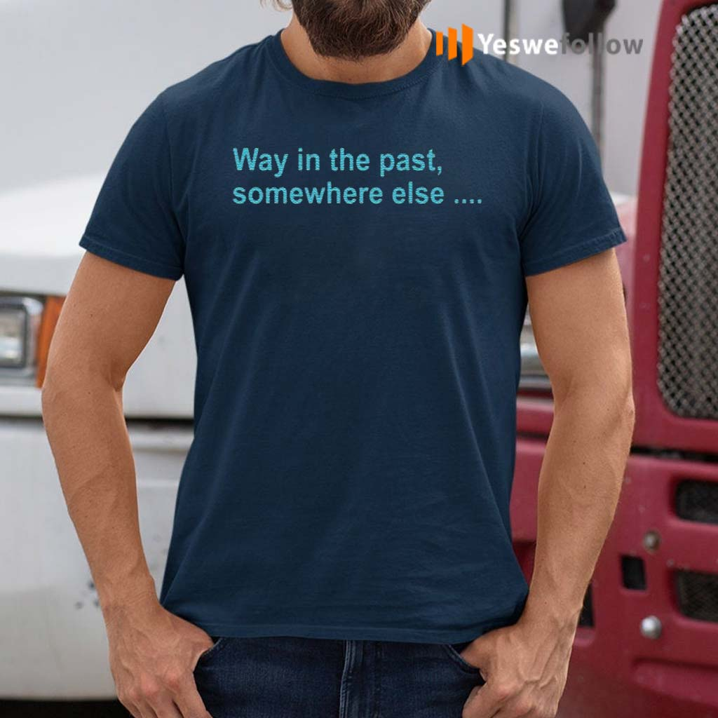Way-In-The-Past-SomeWhere-Else-Shirt