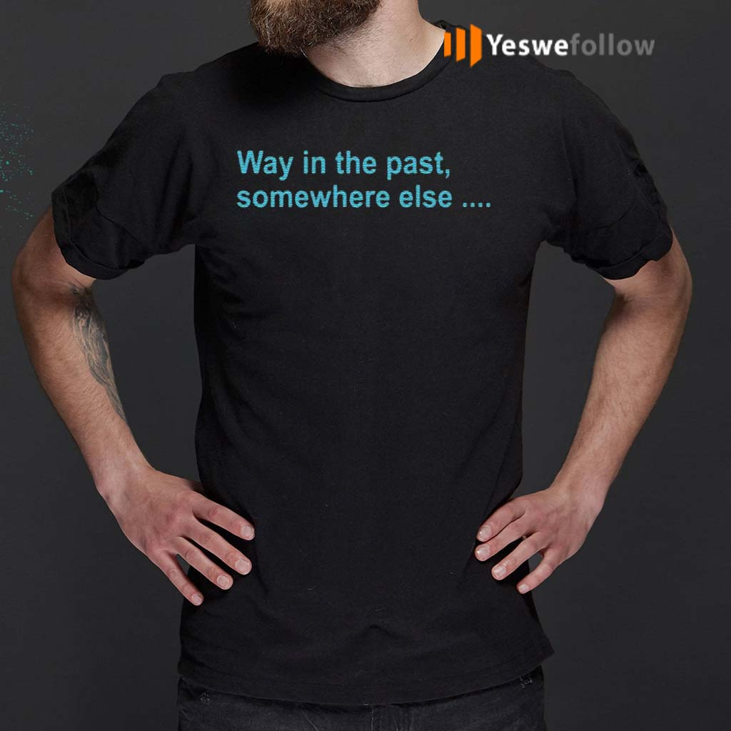 Way-In-The-Past-SomeWhere-Else-Shirts