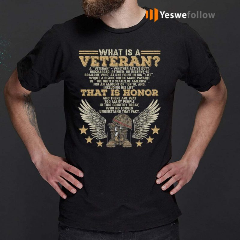 What-Is-A-Veteran-Active-Duty-Discharged-Retired-Reserve-That-Is-Honor-T-Shirt