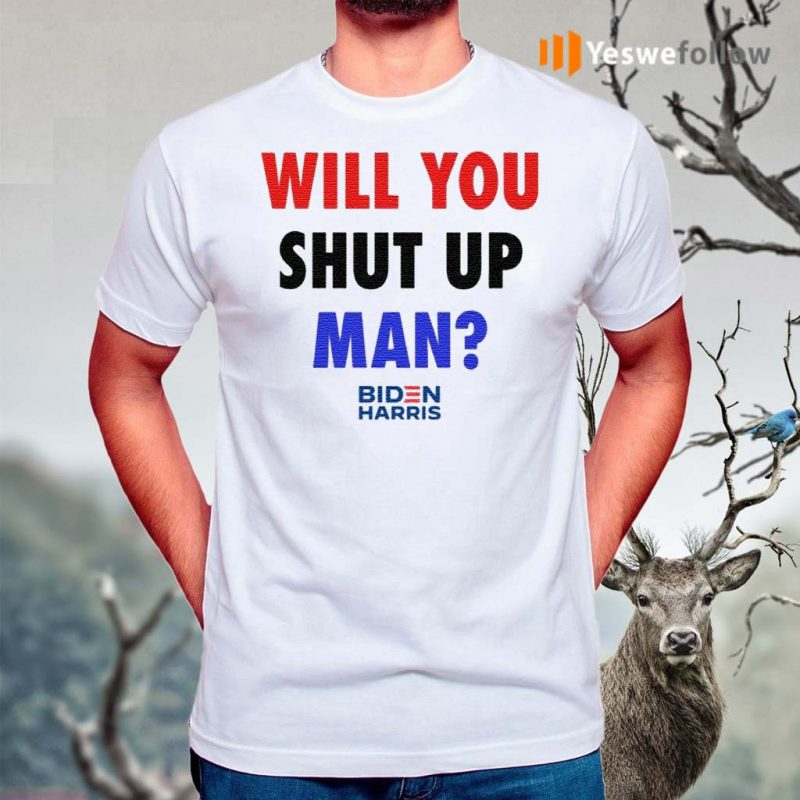 Will-You-Shut-Up,-Man-T-Shirt