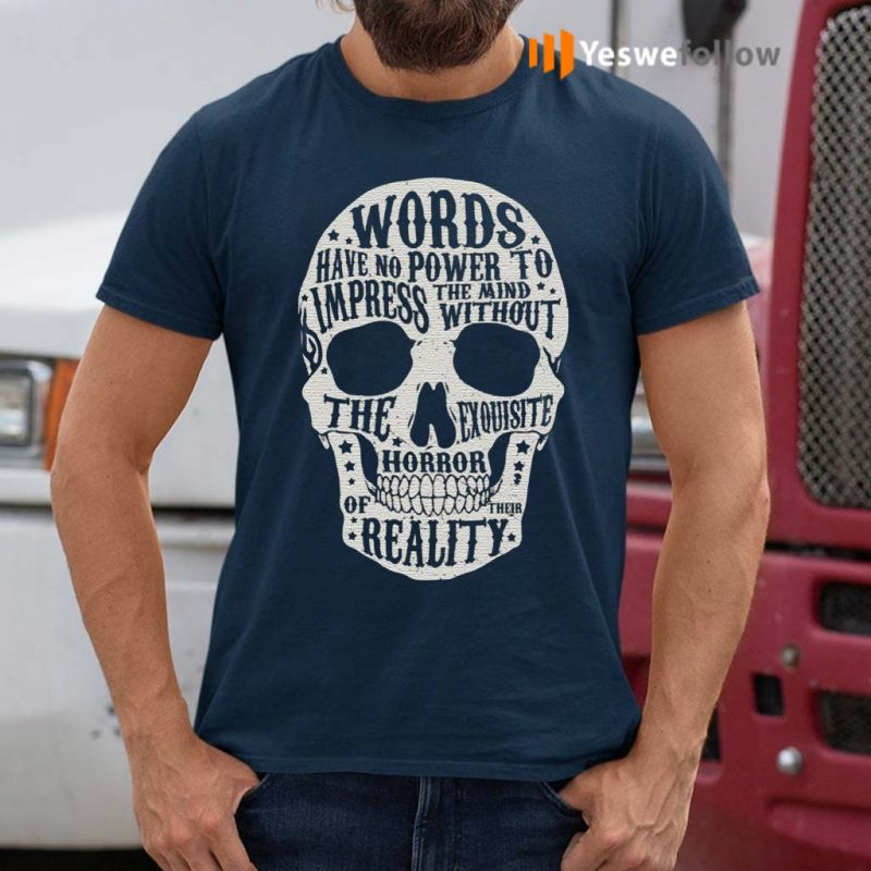 Words-Have-No-Power-To-Impress-The-Mind-Without-The-Exquisite-Horror-Of-Their-Reality-T-Shirt