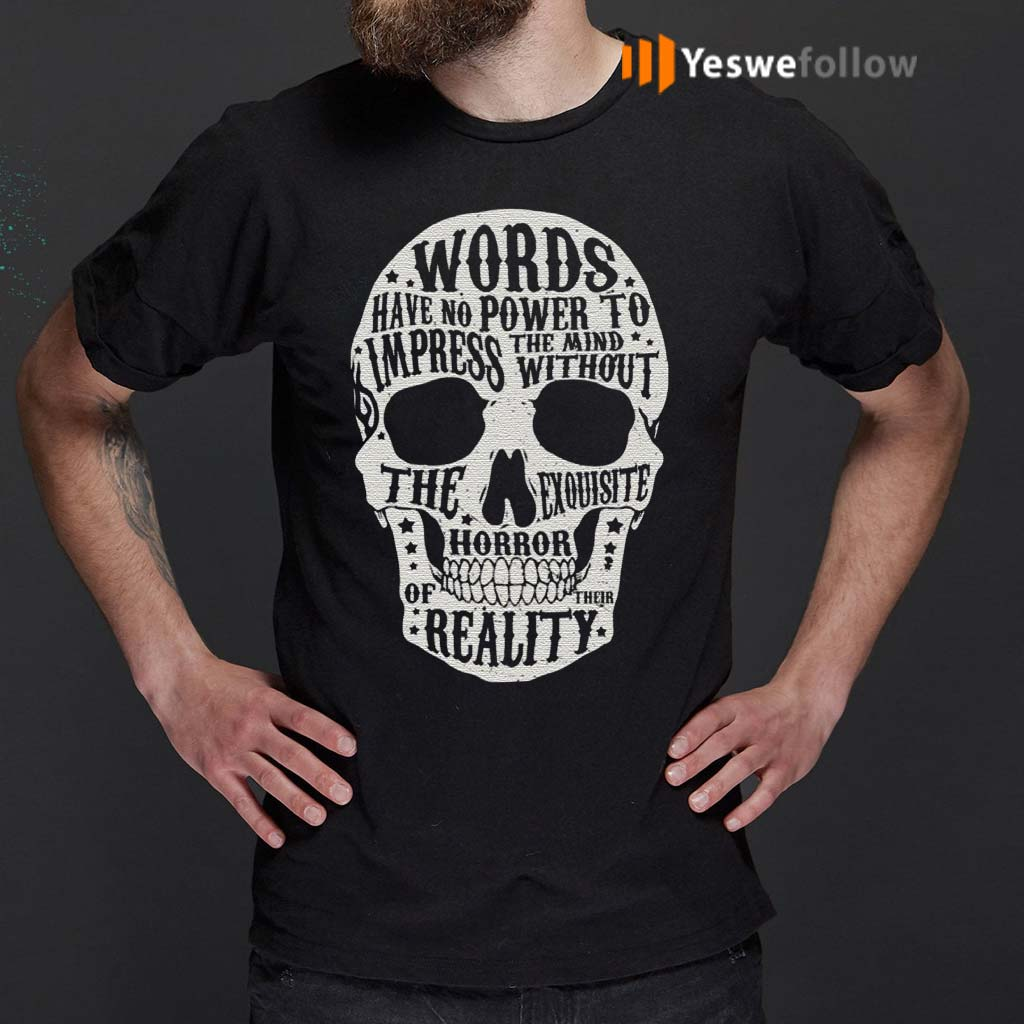 Words-Have-No-Power-To-Impress-The-Mind-Without-The-Exquisite-Horror-Of-Their-Reality-T-Shirts
