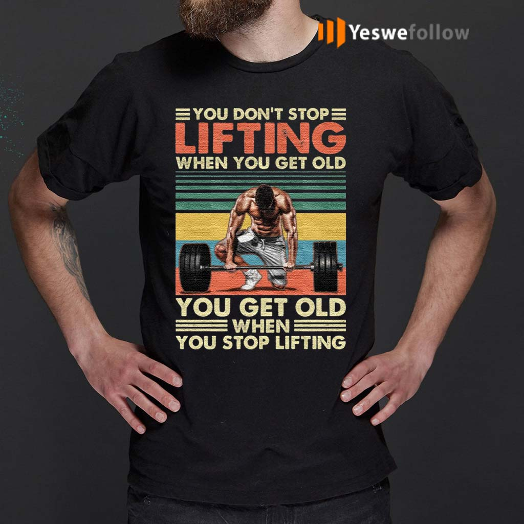 You-Don't-Stop-Lifting-When-You-Get-Old-You-Get-Old-When-You-Stop-Lifting-Vintage-Retro-T-Shirt