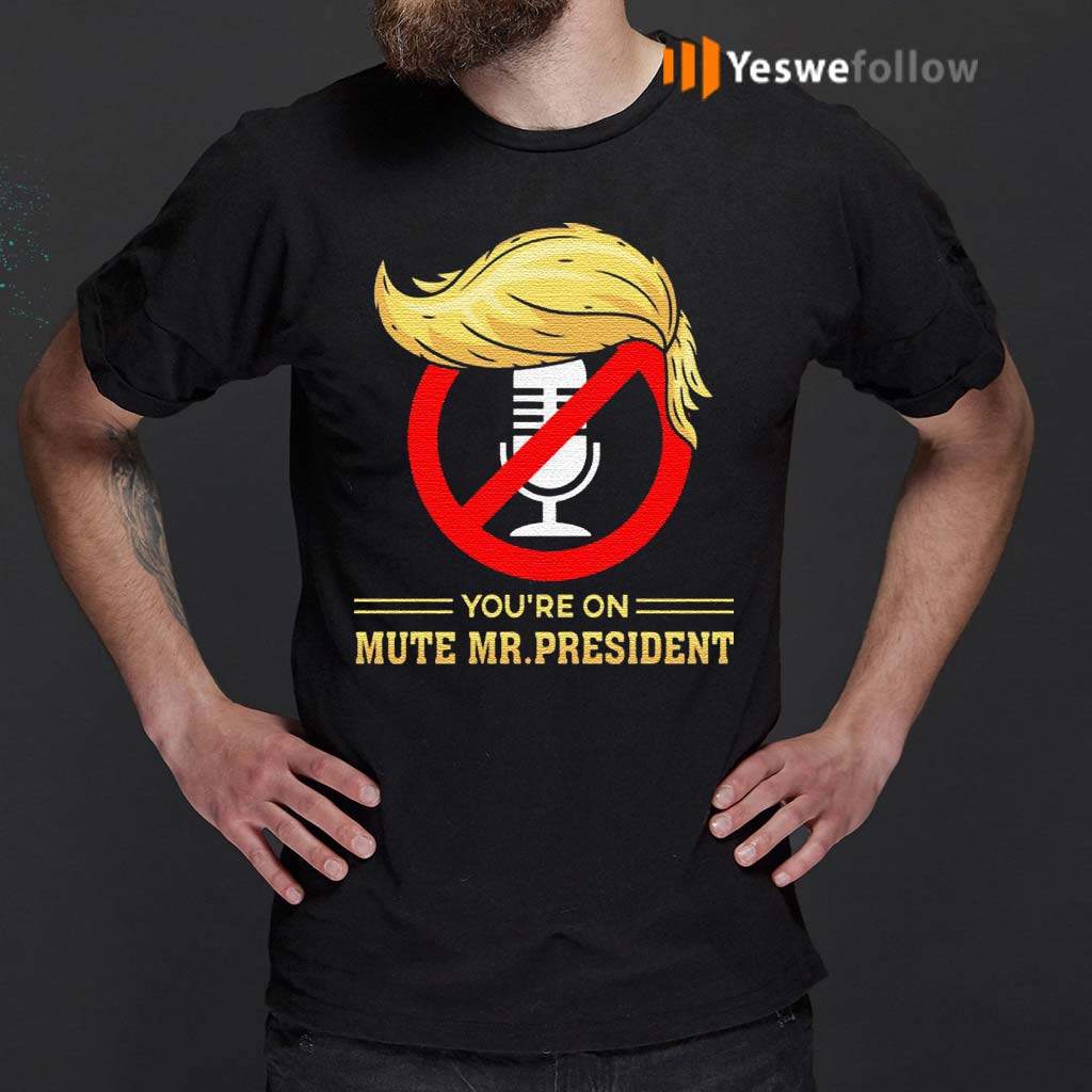 You're-on-Mute-Funny-Anti-Trump-2020-Presidential-Debates-T-Shirt