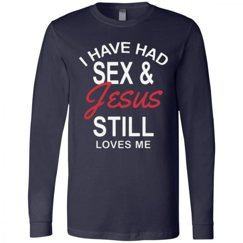 I Have Had Sex and Jesus Still Loves Me Bachelorette T-Shirt