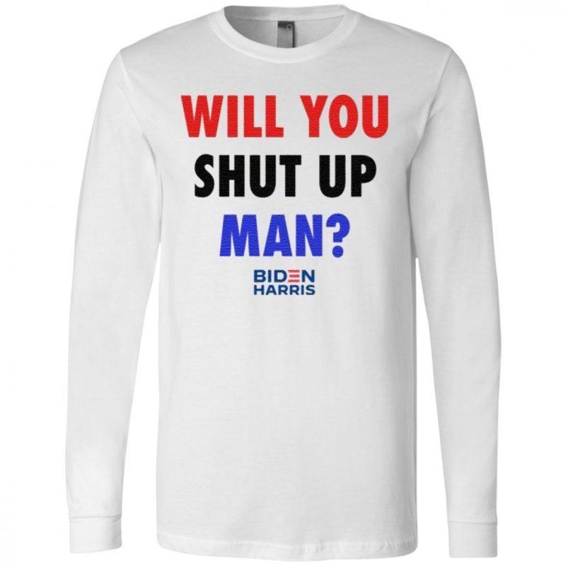 Will You Shut Up, Man T Shirt