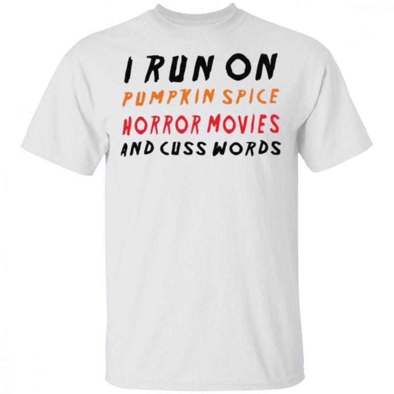 I Run On Pumpkin Spice Horror Movies And Cuss Words T Shirt
