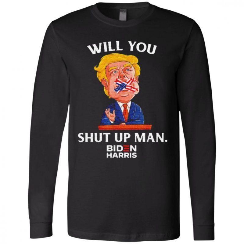 Donald Trump will you shut uo man Biden Harris t shirt