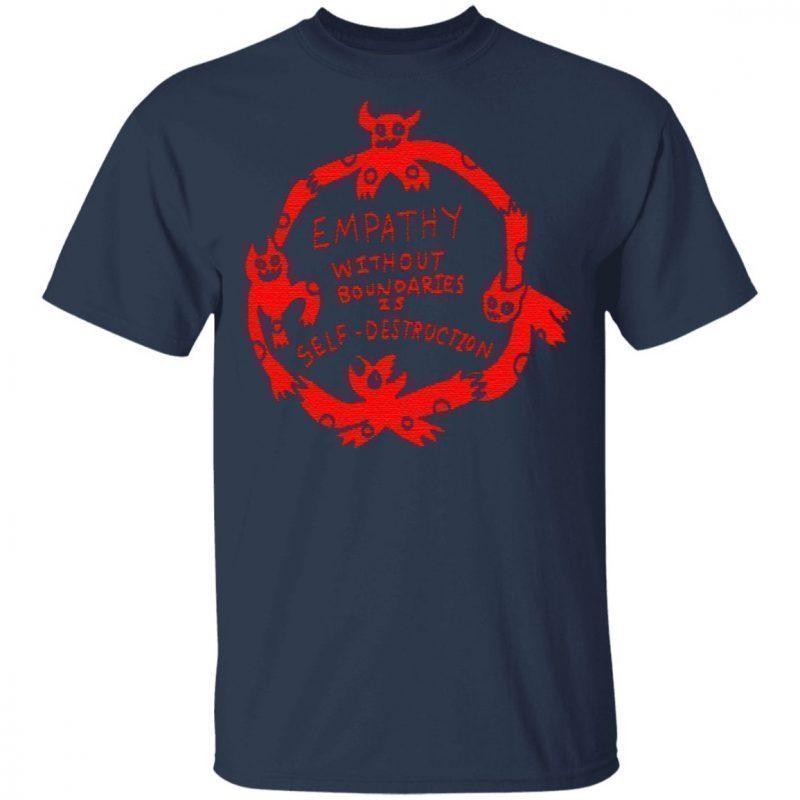 Empathy Without Boundaries Is Self Destruction T Shirt