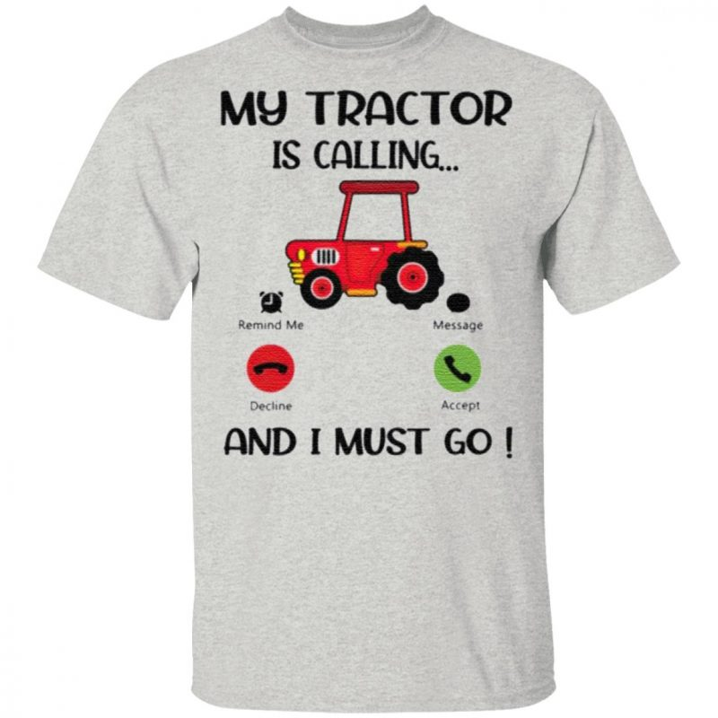 My Tractor Is Calling And I Must Go T-Shirt