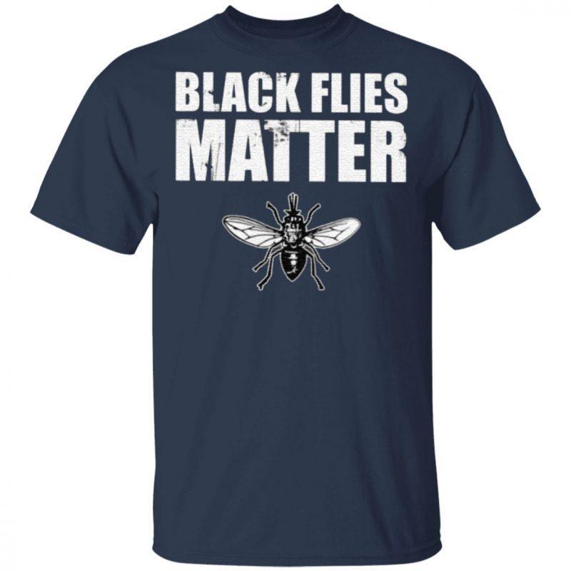 Black Flies Matter T Shirt