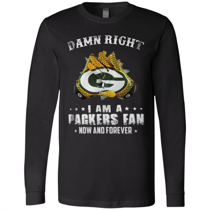 Damn Right I Am A Packers Fan Now And Forever T-Shirt