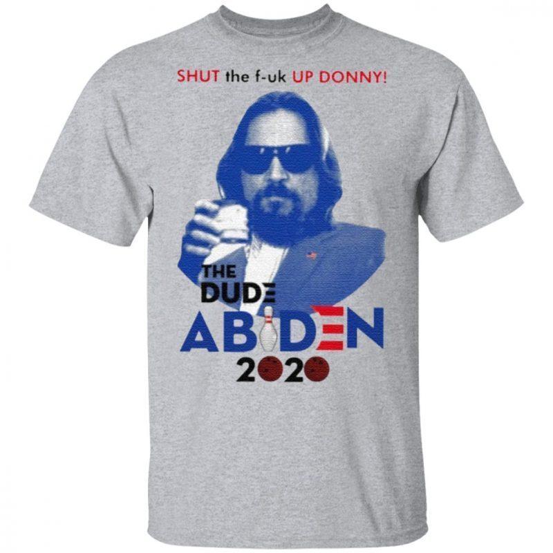 Shut The Fuck Up Donny The Dude Abiden 2020 T Shirt