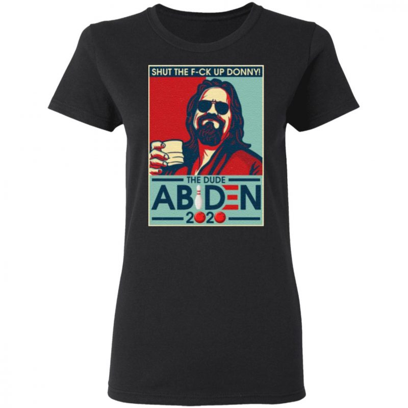 Shut The Fuck Up Donney The Dude Abiden 2020 T-shirt
