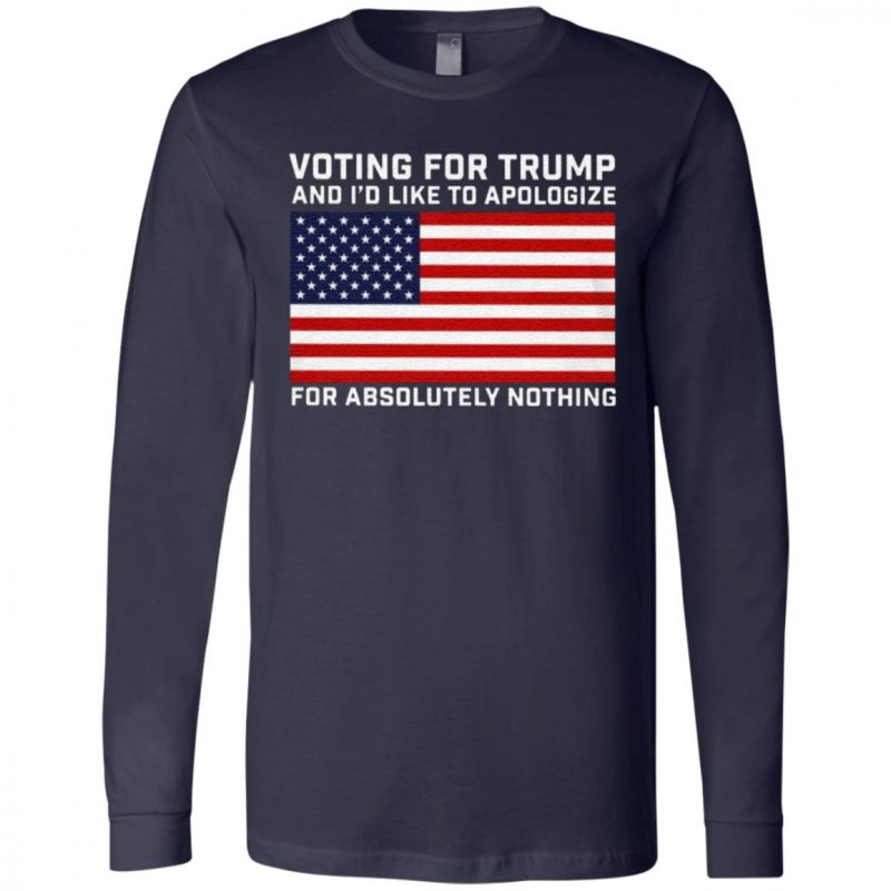 Voting For Trump And I'd Like To Apologize For Absolutely Nothing T Shirt