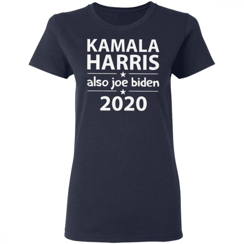 Kamala Harris And Also Joe Biden T Shirt