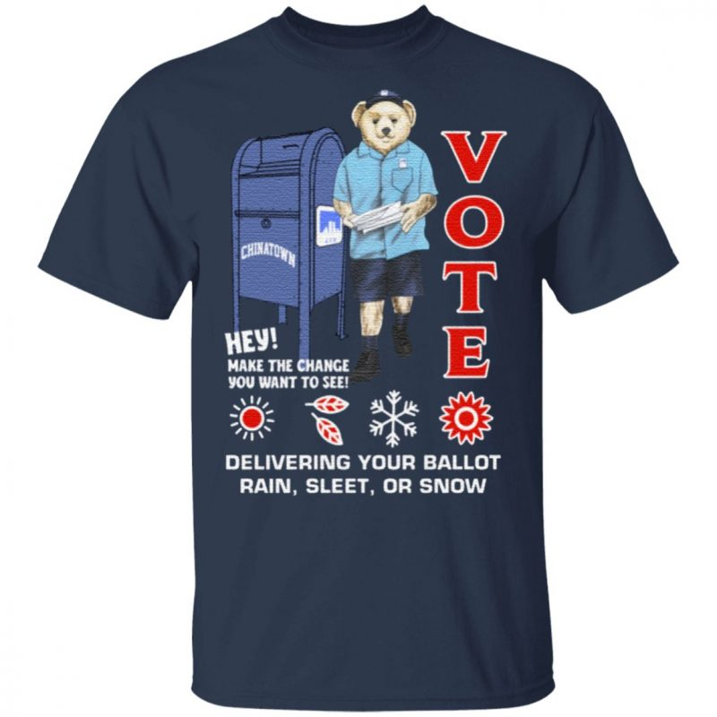 Vote Make The Change You Want To See Delivering Your Ballot Rain Sleet Snow T Shirt