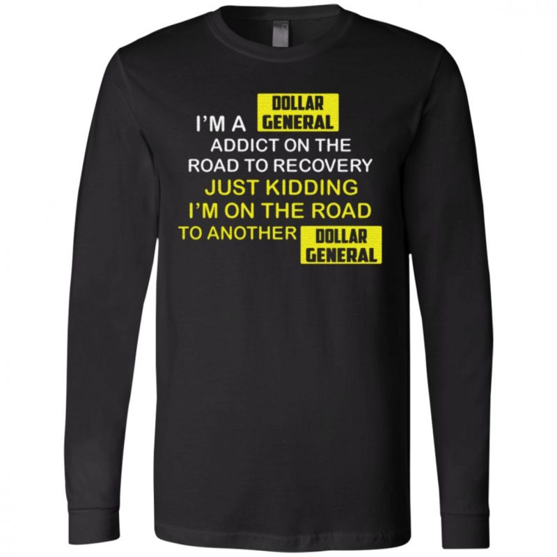 I'm A Dollar General Addict On The Road To Recovery T Shirt