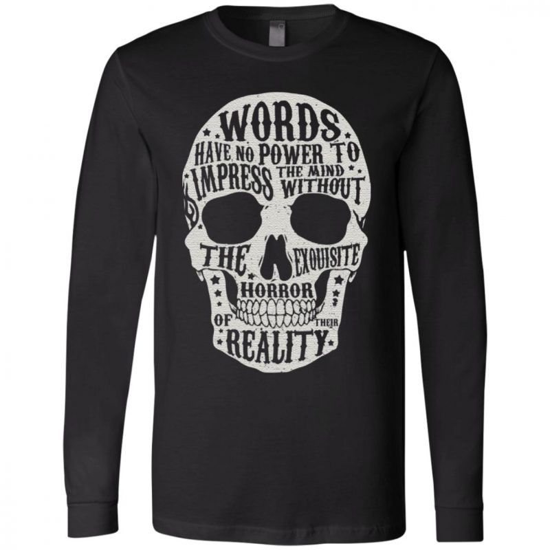 Words Have No Power To Impress The Mind Without The Exquisite Horror Of Their Reality T-Shirt