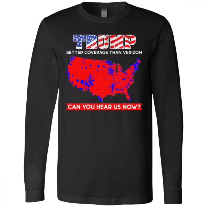 Trump Better Coverage Than Verizon Can You Hear Us Now Print On Back Only – Plain Front T-Shirt
