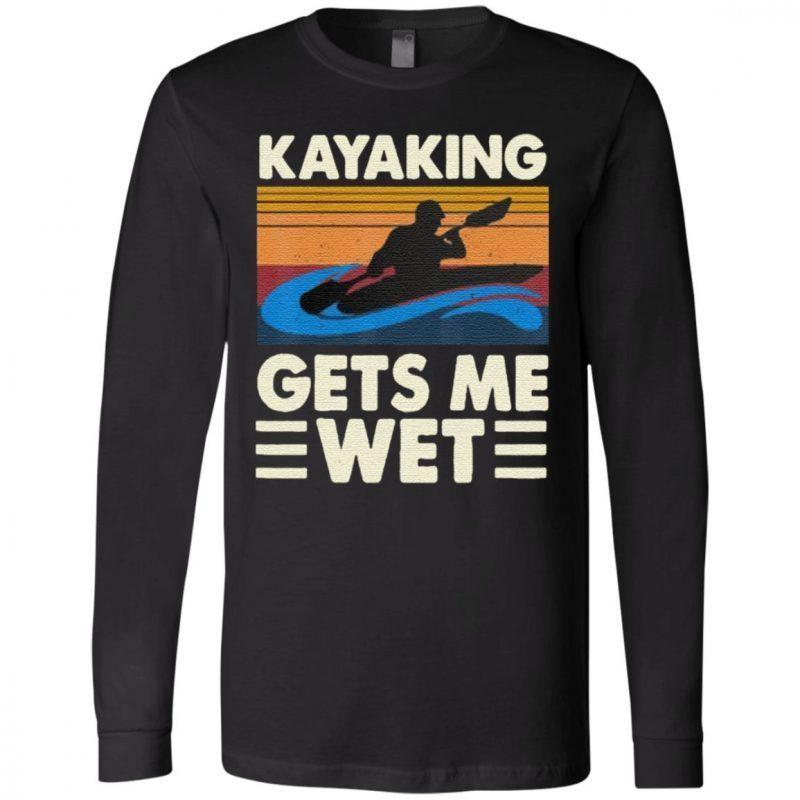 Kayaking Gets Me Wet T-Shirt