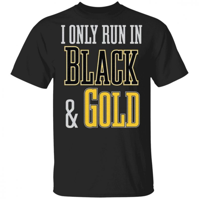 I Only Run In Black And Gold T Shirt