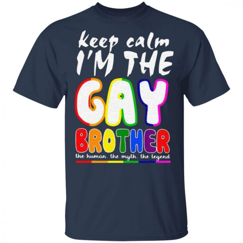 Lgbt Keep Calm I'm The Gay Brother T Shirt