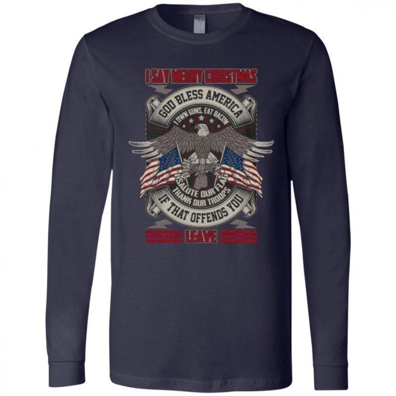 I Say Merry Christmas God Bless America I Own Guns Eat Bacon Print On Back Only – Plain Front T-Shirt