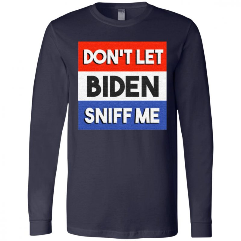 Trump 2020 Don't Let Biden Sniff Me Anti Joe Biden T-Shirt