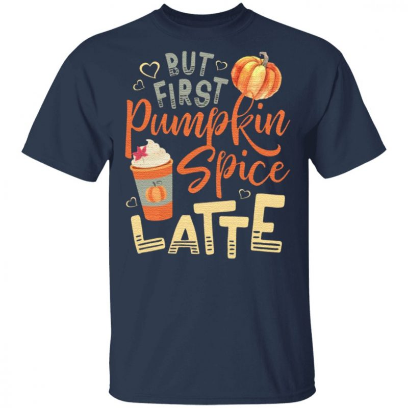 But First Pumpkin Spice T-Shirt
