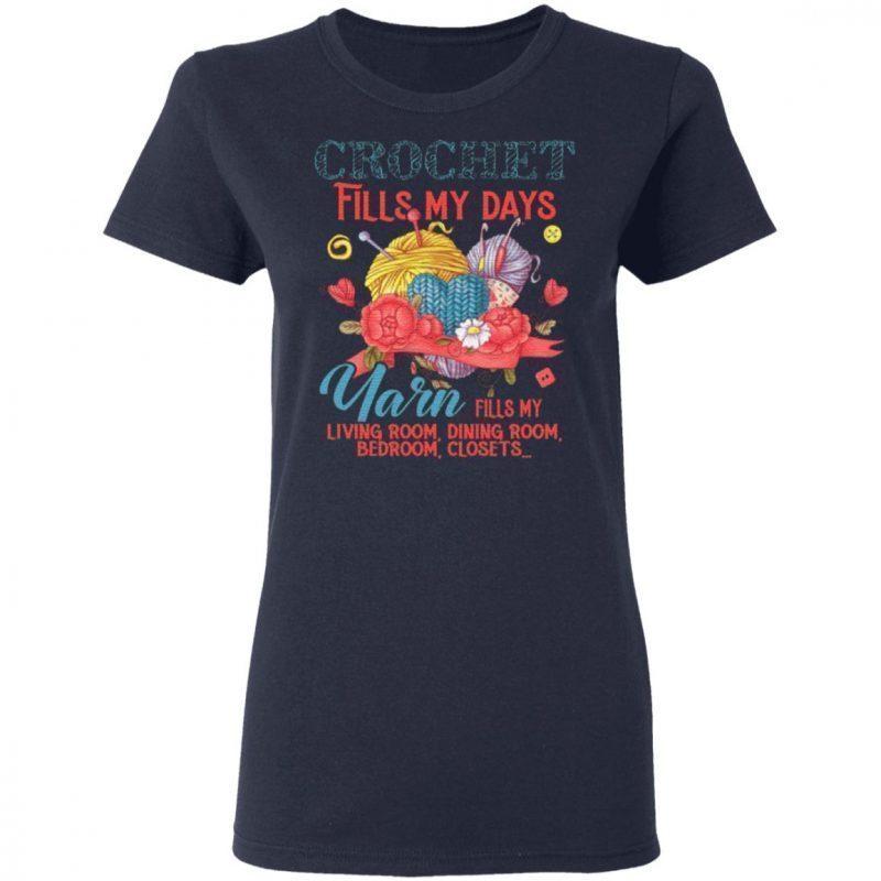 Crochet Fills My Days Yarn Fills My Living Room Dining Room Bedroom Closets T-Shirt