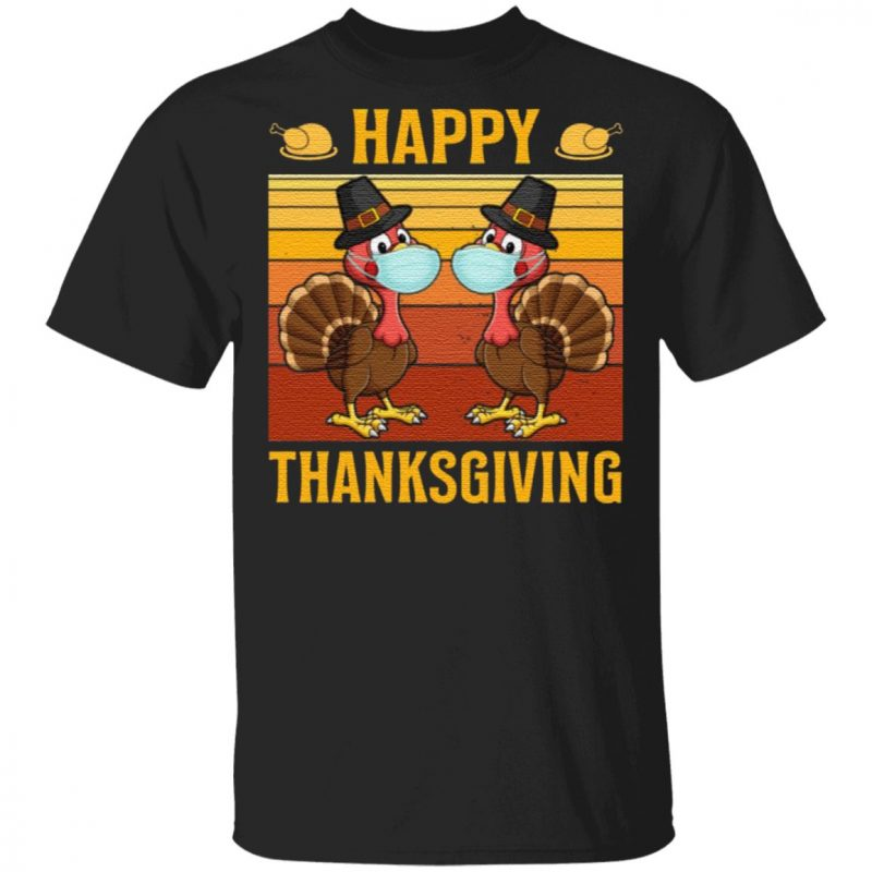 Happy Thanksgiving Funny Turkey Chickens Wear Mask T Shirt