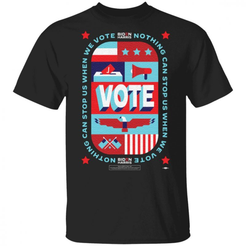 Nothing Can Stop Us When We Vote TShirt
