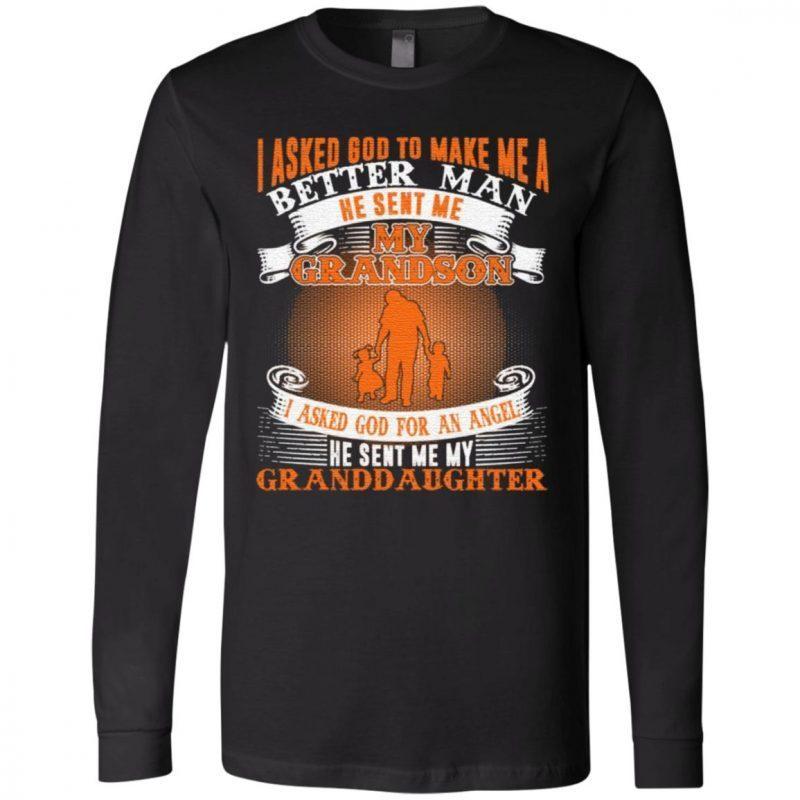 I Asked God To Make Me A Better Man He Sent Me My Grandson Granddaughter Print On Back Only T-Shirt