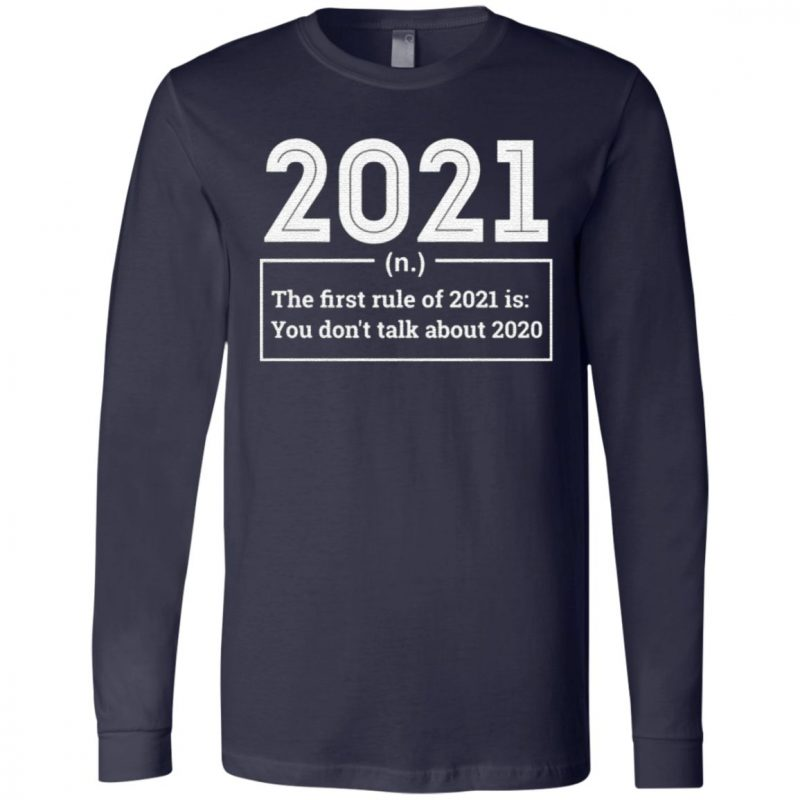 First Rule In 2021 Never Talk About 2020 Sucks Happy New Year T-Shirt