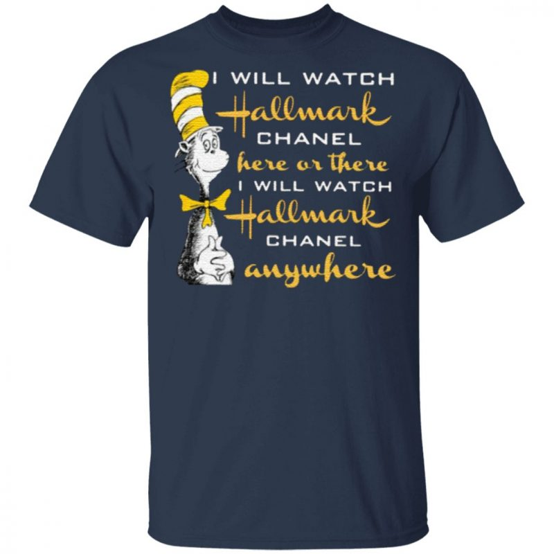Dr.Seuss I Will Watch Hallmark Chanel Here Or There I Will Hallmark Channel Anywhere T Shirt