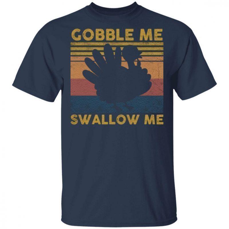 Gobble Me Swallow Me T Shirt