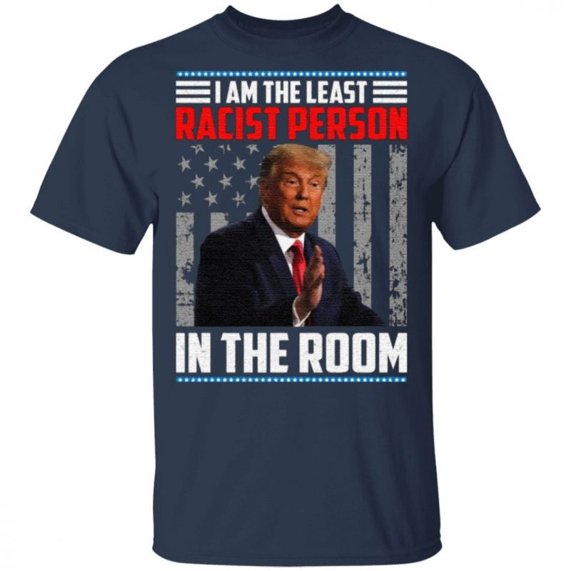 Reelection Trump I Am the Least Racist 2020 T-Shirt